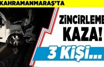 Kahramanmaraş'ta zincirleme kaza! 3 kişi...