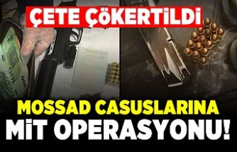 Çete çökertildi! Mossad casuslarına MİT operasyonu!