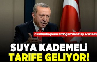 Cumhurbaşkanı Erdoğan'dan flaş açıklama! Suya kademeli tarife geliyor!