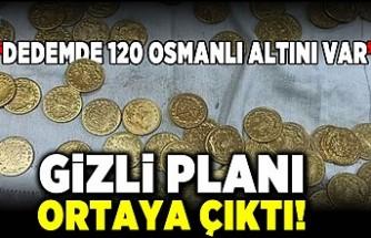 """""""Dedemdi 120 Osmanlı altını var"""" Gizli planı ortaya çıkardı!"""