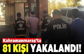 Kahramanmaraş'ta 81 kişi yakalandı!