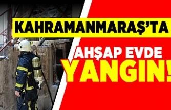 Kahramanmaraş'ta ahşap evde yangını!