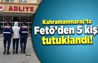 Kahramanmaraş'ta Fetö'den 5 kişi tutuklandı!