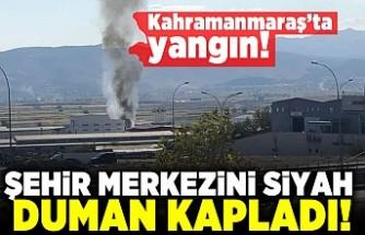 Kahramanmaraş'ta yangın! Şehir merkezini siyah duman kapladı!