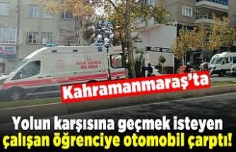Kahramanmaraş'ta yolun karşısına geçmek isteyen öğrenciye otomobil çarptı!
