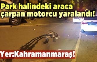 Park halindeki araca çarpan motorcu yaralandı!