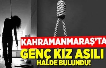 Kahramanmaraş'ta genç kız evde asılı halde bulundu!