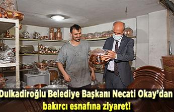 Dulkadiroğlu Belediye Başkanı Necati Okay'dan  bakırcı esnafına ziyaret!