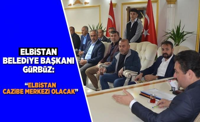 """Elbistan Belediye Başkanı Gürbüz: """"Elbistan cazibe merkezi olacak"""""""
