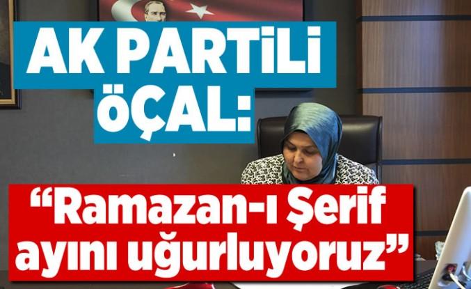 AK Partili Öçal: ''Ramazan-ı Şerif ayını uğurluyoruz''