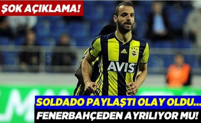 Fenerbahçe'den ayrılıyor mu! Soldado açıkladı olay oldu...