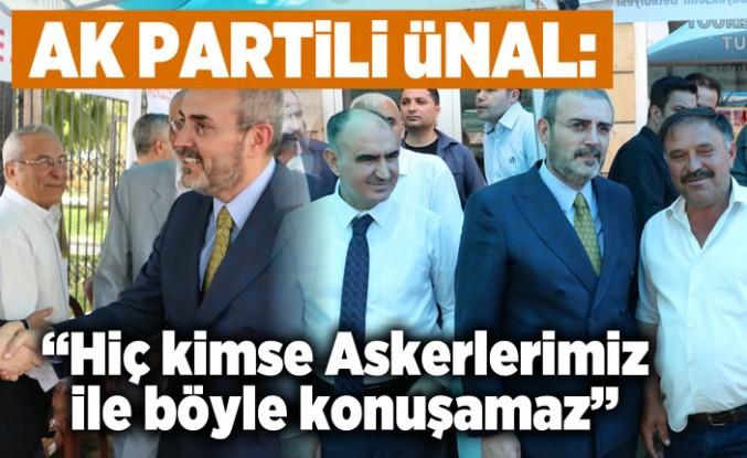 AK Partili Ünal: ''Hiç kimse Askerlerimiz ile böyle konuşamaz''