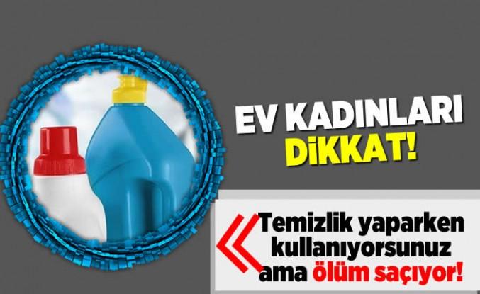 Ev kadınları dikkat! Temizlik yaparken kullanıyorsunuz ama ölüm saçıyor!