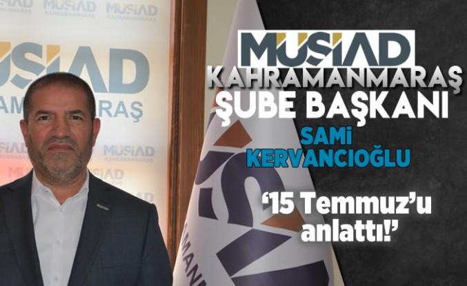 MÜSİAD Kahramanmaraş Şube Başkanı Sami Kervancıoğlu 15 Temmuz'u anlattı!