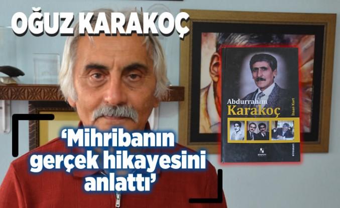 Oğuz Karakoç 'Mihribanın gerçek hikayesini anlattı!'