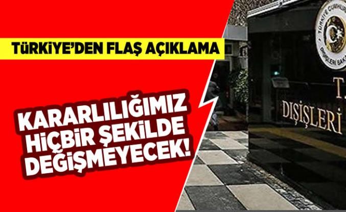 Türkiye'den flaş açıklama! Kararlılığımız hiçbir şekilde değişmeyecek!