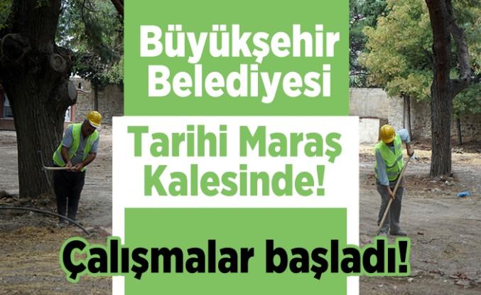 Büyükşehir Belediyesi Tarihi Maraş Kalesinde! Çalışmalar başladı!