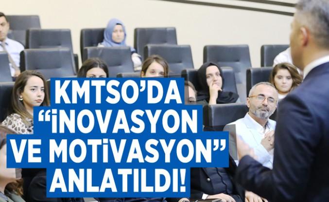 """KMTSO'da """"inovasyon ve motivasyon'' anlatıldı!"""
