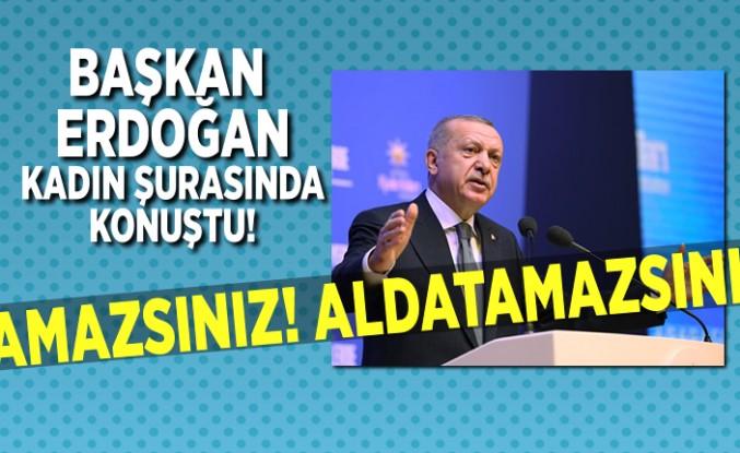 """Başkan Erdoğan kadın şurasında konuştu! """"aldatamazsınız!''"""