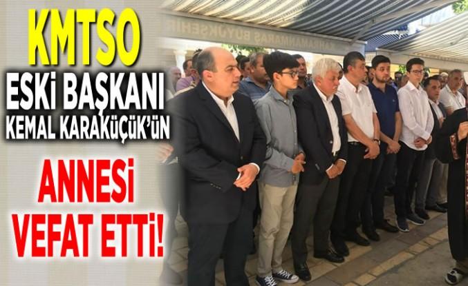 KMTSO Eski Başkanı Kemal Karaküçük'ün annesi vefat etti!