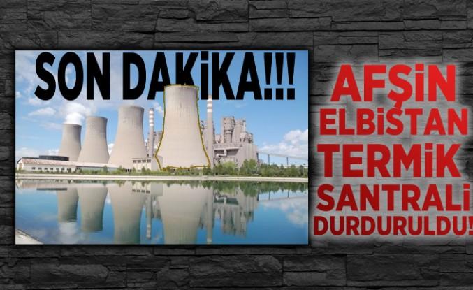 Son Dakika! Afşin Elbistan Termik Santrali durduruldu!