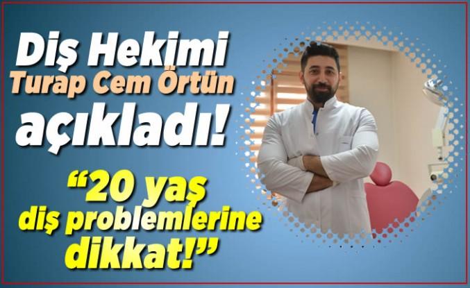Diş Hekimi Turap Cem Örtün Açıkladı: ''20 yaşlarda diş problemine dikkat!''