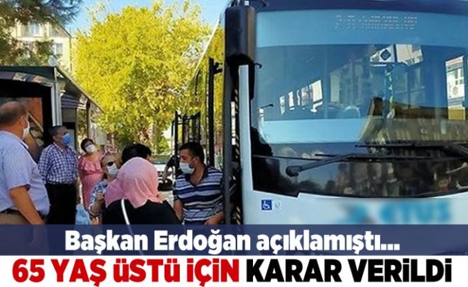 Başkan Erdoğan açıklamıştı... 65 yaş üstü için karar verildi!