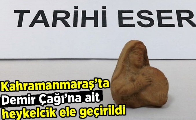 Kahramanmaraş'ta Demir Çağı'na ait heykelcik ele geçirildi