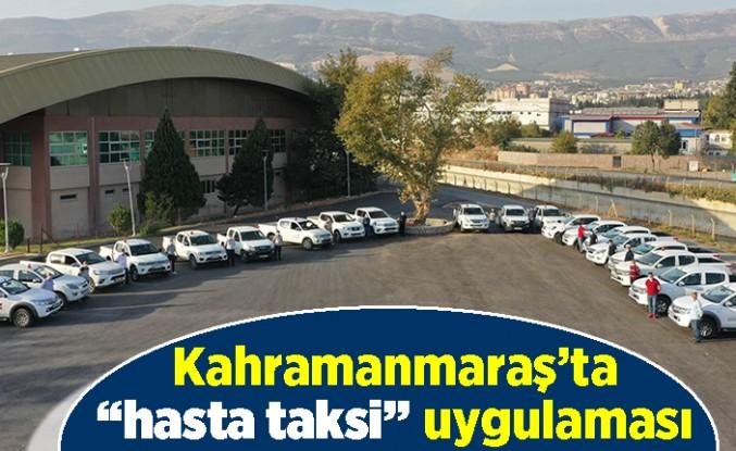 """Kahramanmaraş'ta """"hasta taksi"""" uygulaması!"""