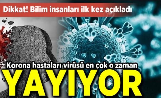 Dikkat bilim insanları ilk kez açıkladı! Korona hastaları virüsü en çok o zaman yayıyorlar!