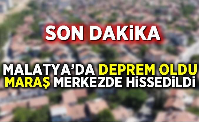 Malatya'da deprem oldu, Maraş merkezde hissedildi