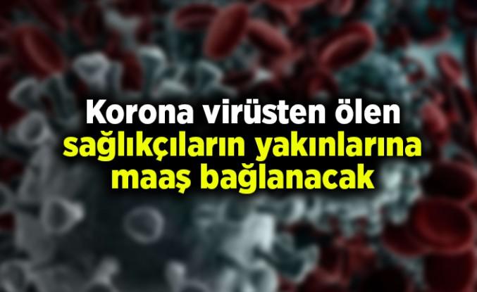 Korona virüsten ölen sağlıkçıların yakınlarına maaş bağlanacak