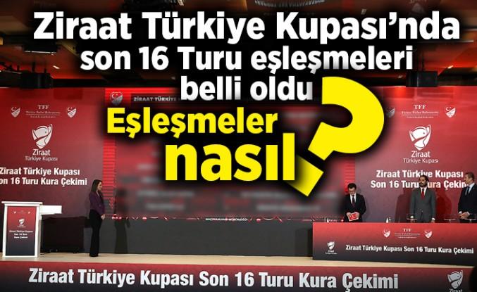 Ziraat Türkiye Kupası'nda son 16 Turu eşleşmeleri belli oldu. Eşleşmeler nasıl?