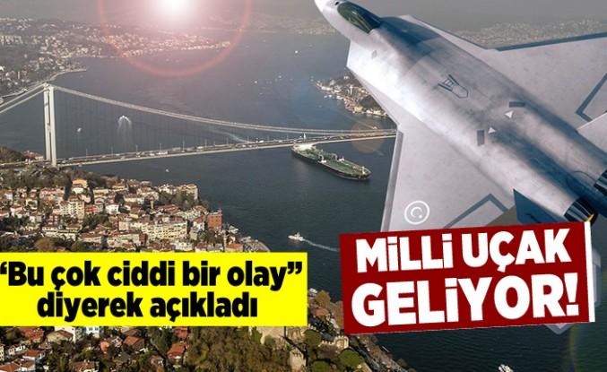 """""""Bu çok ciddi bir olay"""" diyerek açıkladı! Milli uçak geliyor!"""