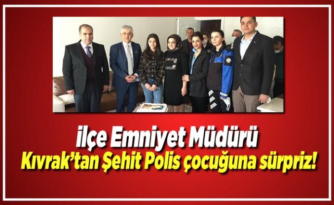 İlçe Emniyet Müdürü Kıvrak'tan Şehit Polis çocuğuna doğum günü sürprizi!