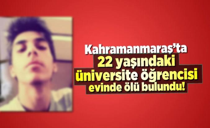 Kahramanmaraş'ta 22 yaşındaki üniversite öğrencisi evinde ölü bulundu!