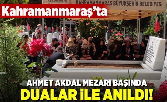 Kahramanmaraş'ta Ahmet Akdal mezarı başında dualar ile anıldı!