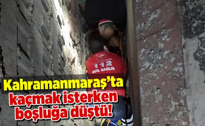 Kahramanmaraş'ta kaçmak isterken inşaat boşluğuna düştü!