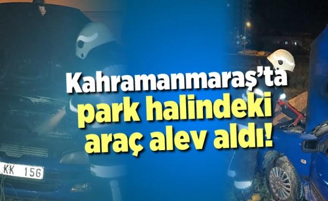 Kahramanmaraş'ta park halindeki araç yandı!