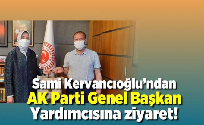 Sami Kervancıoğlu'ndan AK Parti Genel Başkan yardımcısına ziyaret!