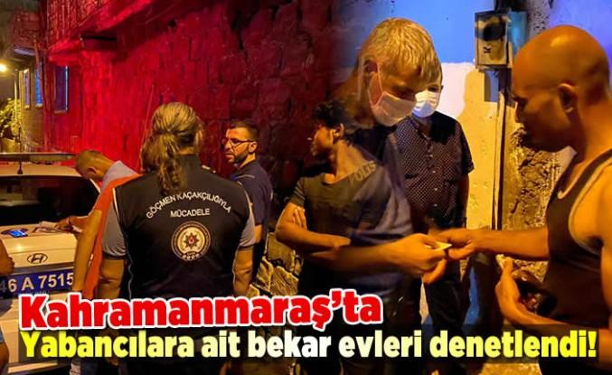 Kahramanmaraş'ta bekar evleri denetlendi!