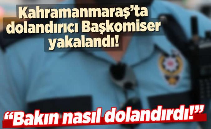 Kahramanmaraş'ta dolandırıcı başkomiser yakalandı!