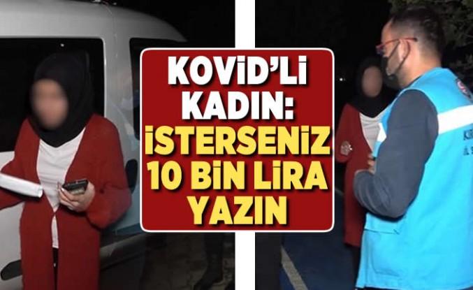Kovid'li kadın: İsterseniz 10 bin lira yazın!