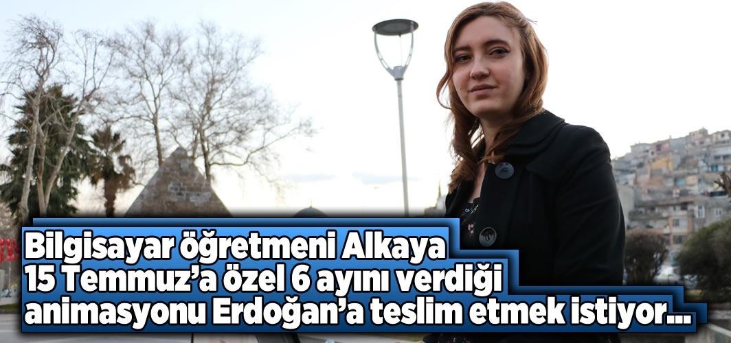 Öğretmen Alkaya 6 ayda hazırladığı animasyonu Erdoğan'a teslim etmek istiyor...