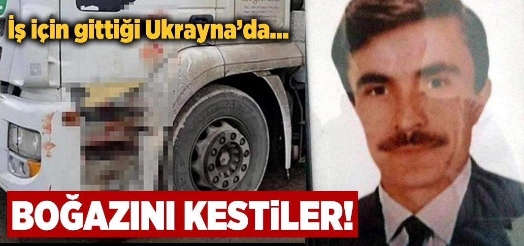 Korkunç olay! İş için gittiği Ukrayna'da boğazını kestiler...