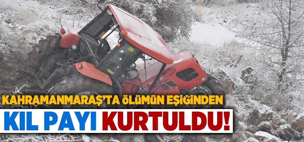 Kahramanmaraş'ta ölümün eşiğinden kıl payı kurtuldu!