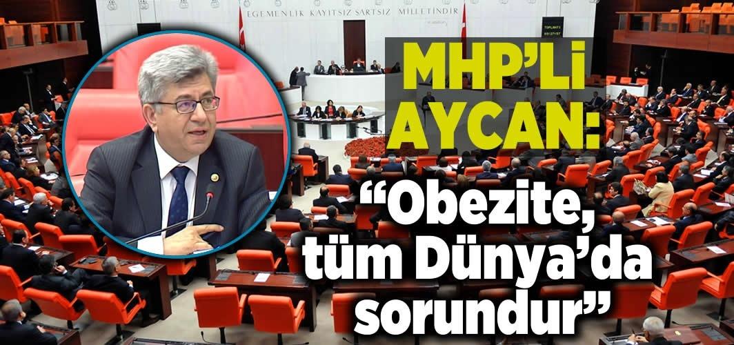 MHP'li Aycan: ''Obezite, tüm Dünya'da sorundur''