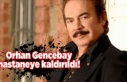 Ünlü sanatçı Orhan Gencebay hastaneye kaldırıldı!