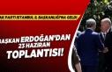 Başkan Erdoğan 23 haziran toplantısı!
