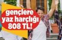 Gençlere yaz harçlığı 808 TL!